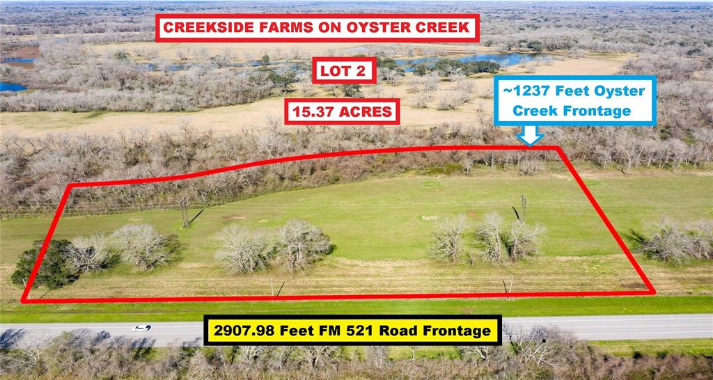 Ag Exempt! Creekside Farms On Oyster Creek Waterfront 15.377-Acre Lot With 2907.98 Feet FM 521 Road Frontage & ~1237 Feet Oyster Creek Frontage. Located South Of FM 523 Near Hwy 288, Hwy 35 & Angleton Schools. 10-15 Minutes From Walmart, Kroger, Specs & Downtown Angleton, Yet In The Quiet Country With Room to Stretch Out. Only A Few Lots Left; Each With Road & Creek Frontage. See Pics For Lots Still Available. The Lot Lies West Of Angleton, North Of Bailey's Prairie & South Of Holiday Lakes (see Map). Lot Is Outside Any City Limits Or ETJ; But, There Are Some Restrictions. Survey & Restrictions In Docs. Just 5 Minutes West Of Hwy 288 & 5 Minutes North Of Hwy 35 Provides Easy Access South To Freeport Plants/Surfside Beach ~20 Miles Away And North To Downtown Houston/Hobby Airport ~40 Miles Away. No Water Or Sewer So Buyer Needs To Install Well & Septic. Seller Retains All Owned Minerals. Call For Details.